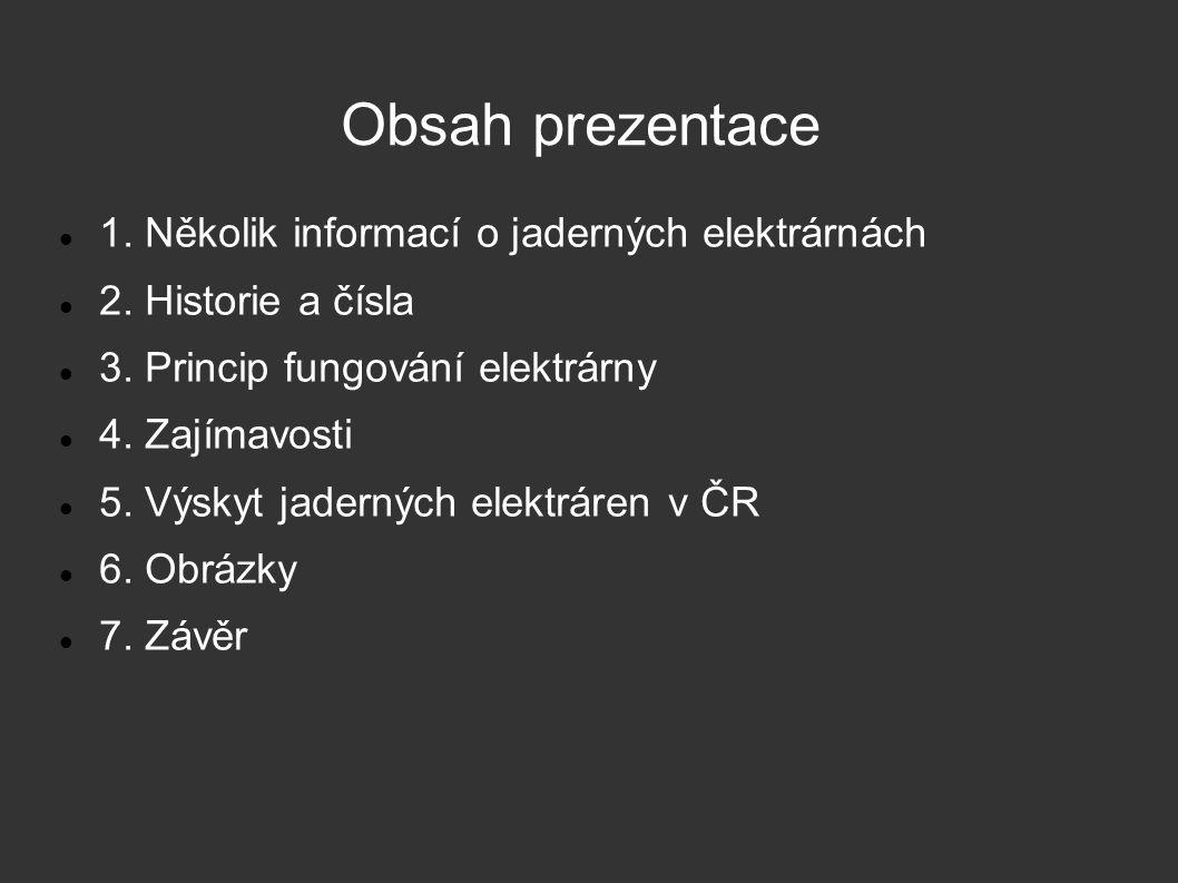 Obsah prezentace 1. Několik informací o jaderných elektrárnách