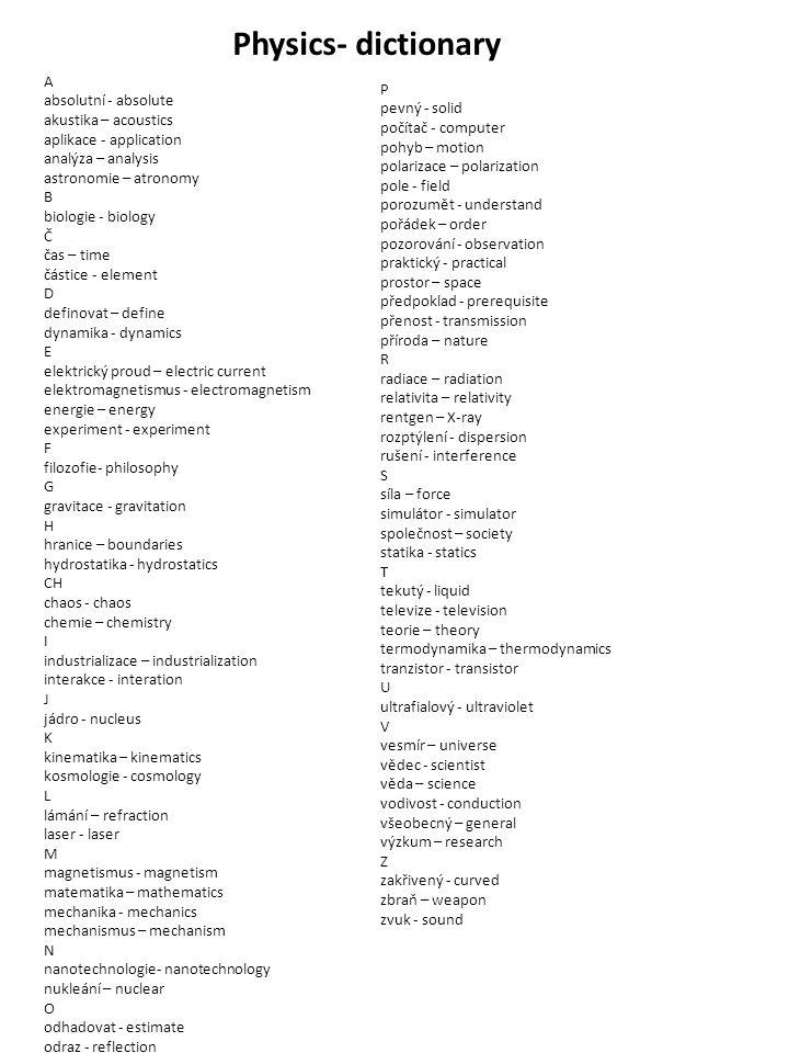 Physics- dictionary A absolutní - absolute P akustika – acoustics