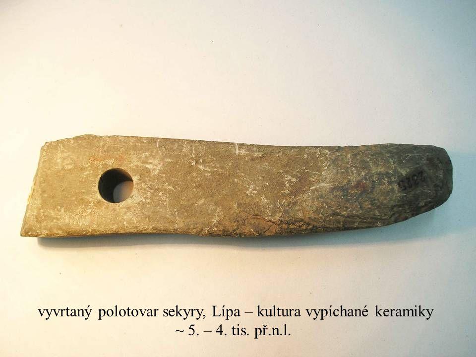 vyvrtaný polotovar sekyry, Lípa – kultura vypíchané keramiky