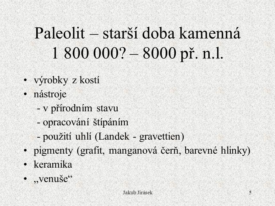 Paleolit – starší doba kamenná 1 800 000 – 8000 př. n.l.