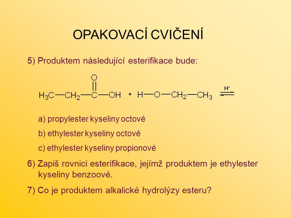 OPAKOVACÍ CVIČENÍ 5) Produktem následující esterifikace bude: