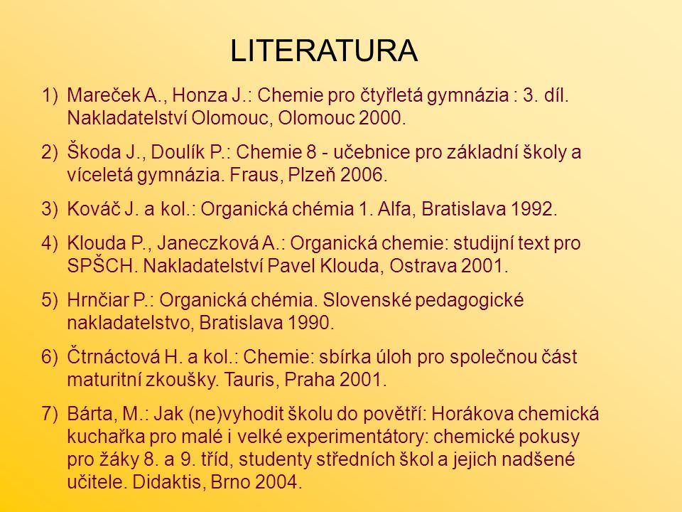 LITERATURA Mareček A., Honza J.: Chemie pro čtyřletá gymnázia : 3. díl. Nakladatelství Olomouc, Olomouc 2000.