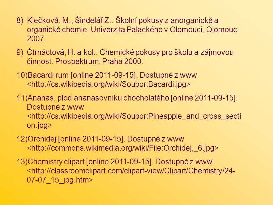Klečková, M., Šindelář Z.: Školní pokusy z anorganické a organické chemie. Univerzita Palackého v Olomouci, Olomouc 2007.