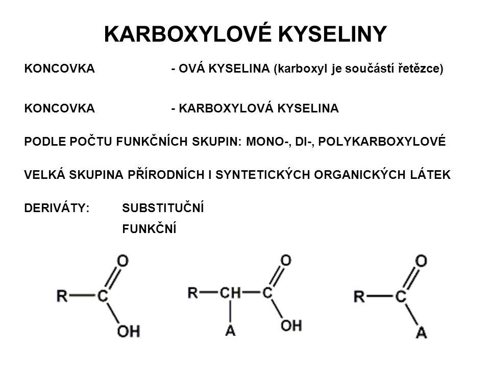 KARBOXYLOVÉ KYSELINY KONCOVKA - OVÁ KYSELINA (karboxyl je součástí řetězce) KONCOVKA - KARBOXYLOVÁ KYSELINA.