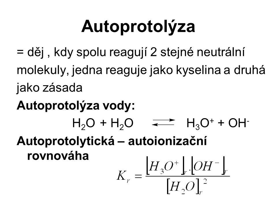 Autoprotolýza = děj , kdy spolu reagují 2 stejné neutrální