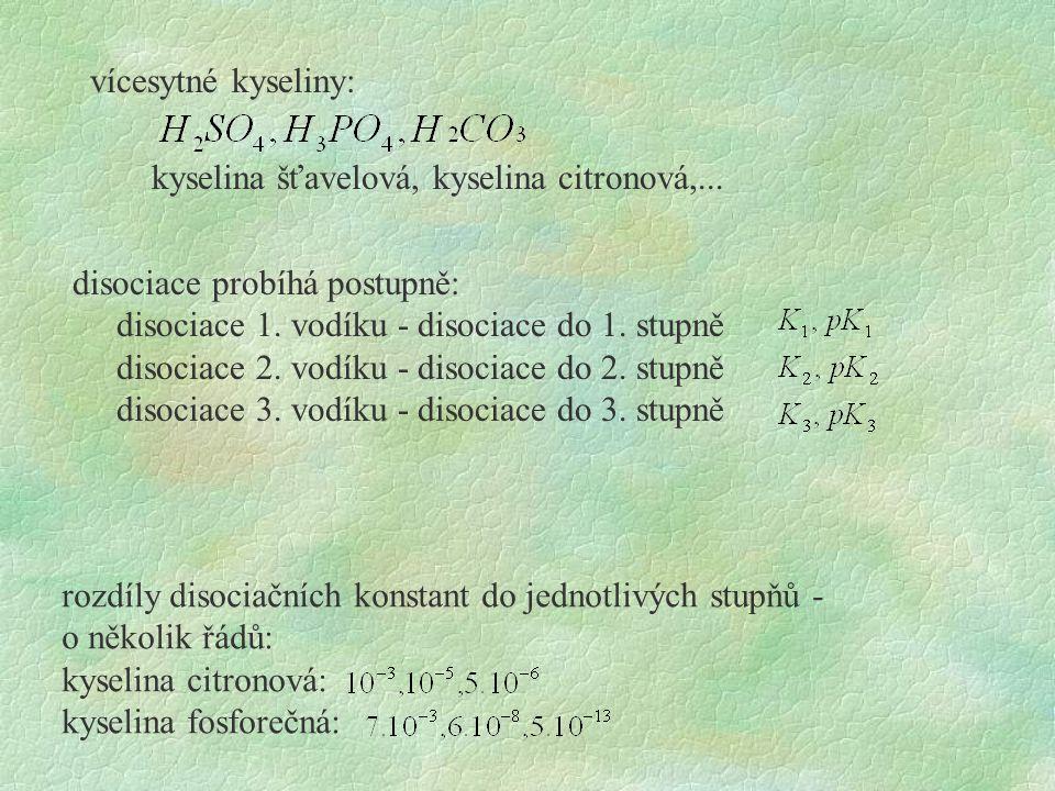 vícesytné kyseliny: kyselina šťavelová, kyselina citronová,... disociace probíhá postupně: disociace 1. vodíku - disociace do 1. stupně.