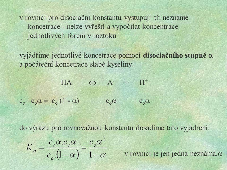 v rovnici pro disociační konstantu vystupují tři neznámé koncetrace - nelze vyřešit a vypočítat koncentrace jednotlivých forem v roztoku