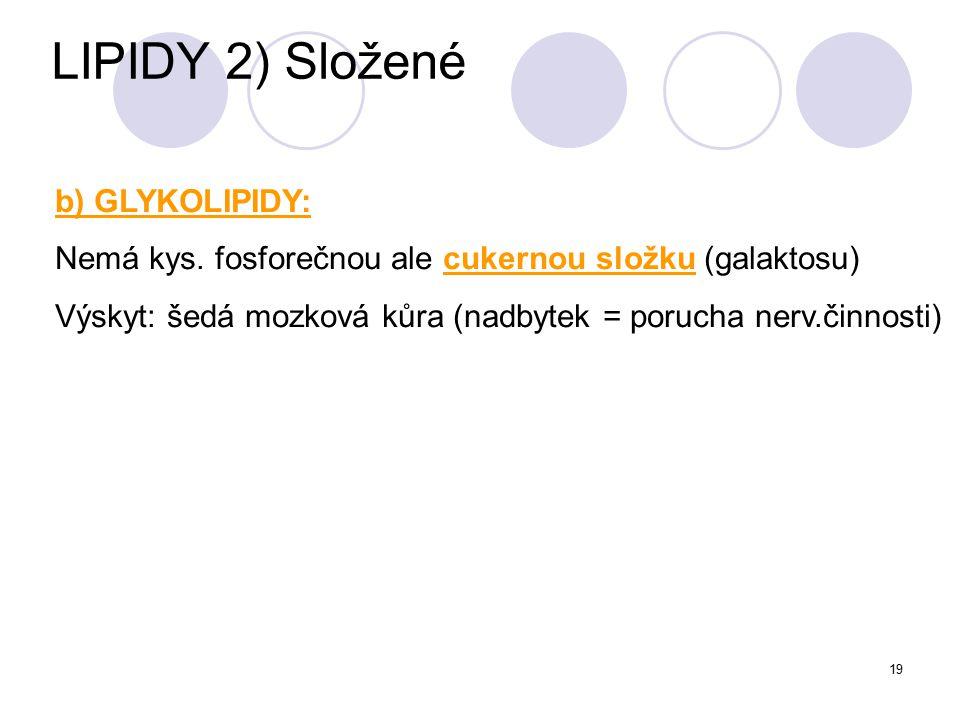 LIPIDY 2) Složené b) GLYKOLIPIDY:
