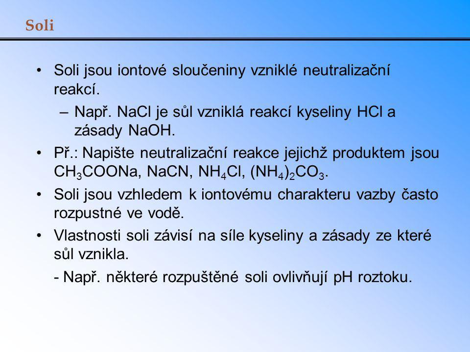 Soli Soli jsou iontové sloučeniny vzniklé neutralizační reakcí. Např. NaCl je sůl vzniklá reakcí kyseliny HCl a zásady NaOH.