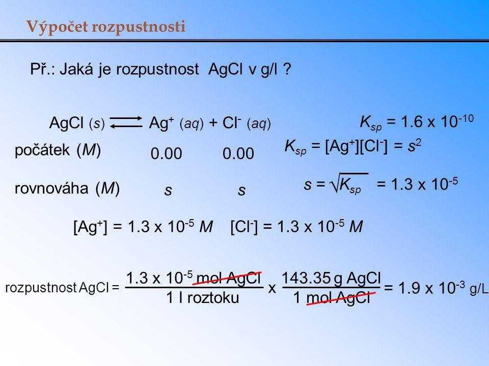  Výpočet rozpustnosti Př.: Jaká je rozpustnost AgCl v g/l