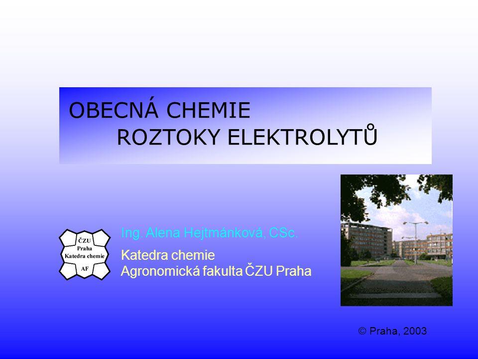 OBECNÁ CHEMIE ROZTOKY ELEKTROLYTŮ Ing. Alena Hejtmánková, CSc.