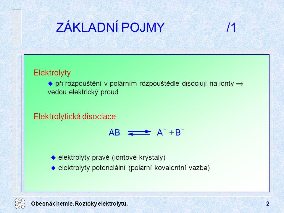 ZÁKLADNÍ POJMY /1 B A AB Elektrolyty Elektrolytická disociace