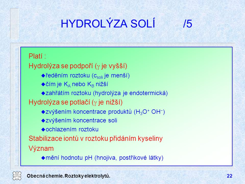 HYDROLÝZA SOLÍ /5 Platí : Hydrolýza se podpoří ( je vyšší)