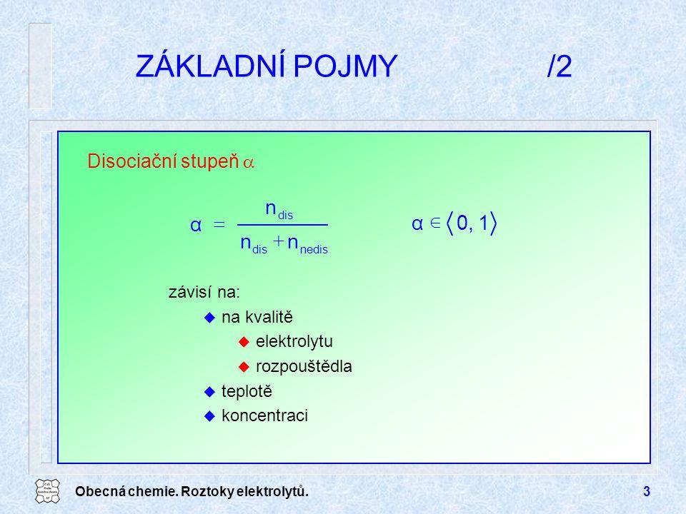 ZÁKLADNÍ POJMY /2 n α + = 1 0, α Î Disociační stupeň  závisí na: