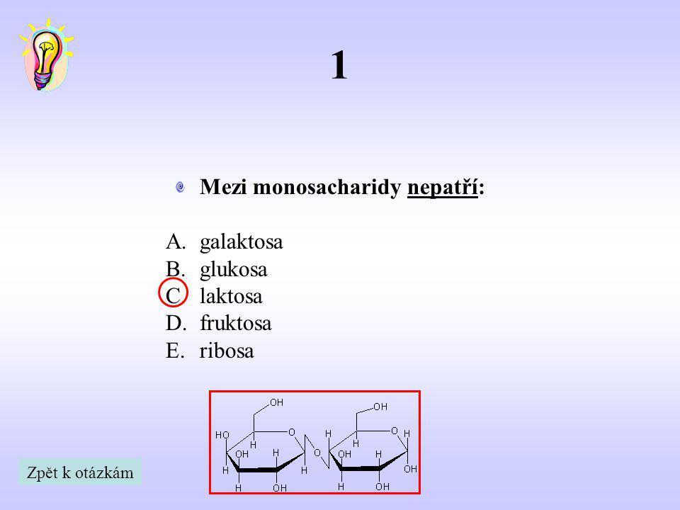 1 Mezi monosacharidy nepatří: galaktosa glukosa laktosa fruktosa