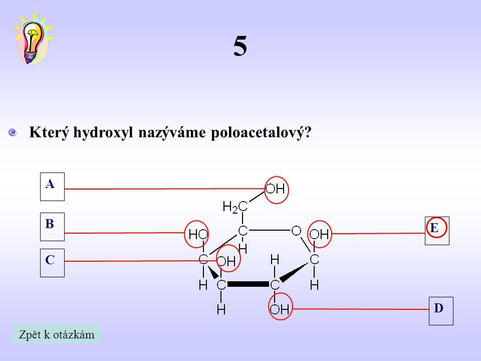 5 Který hydroxyl nazýváme poloacetalový A B E C D Zpět k otázkám