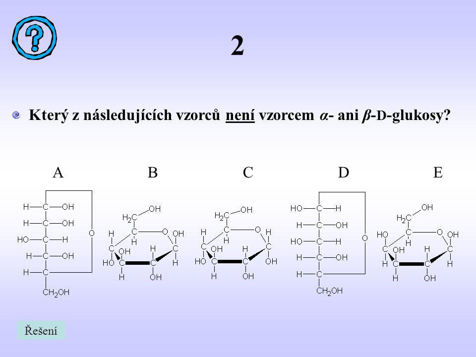 2 Který z následujících vzorců není vzorcem α- ani β-D-glukosy