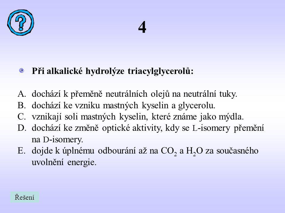 4 Při alkalické hydrolýze triacylglycerolů: