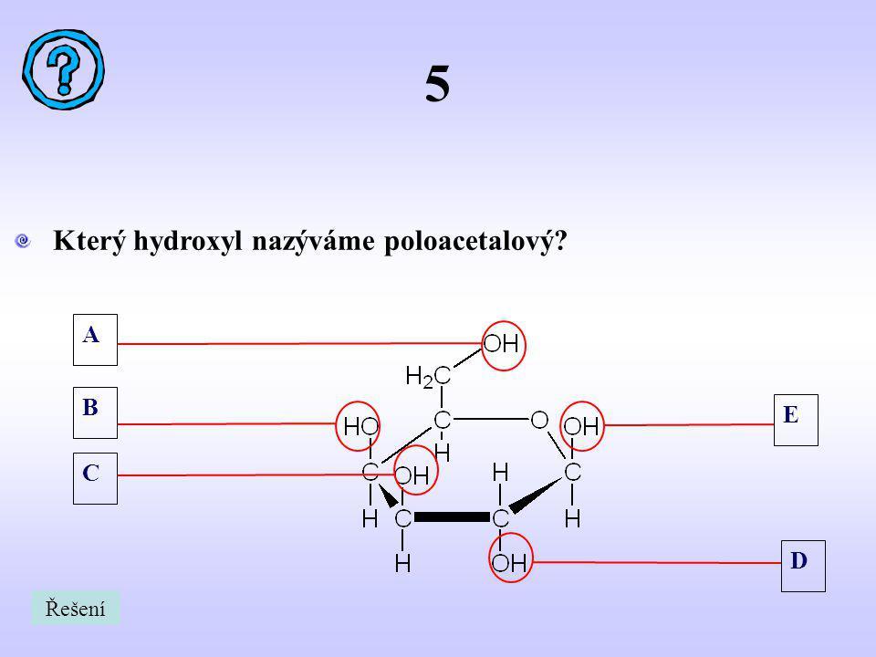 5 Který hydroxyl nazýváme poloacetalový A B E C D Řešení