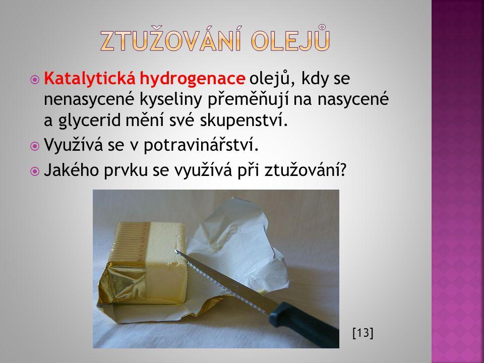 Ztužování olejů Katalytická hydrogenace olejů, kdy se nenasycené kyseliny přeměňují na nasycené a glycerid mění své skupenství.