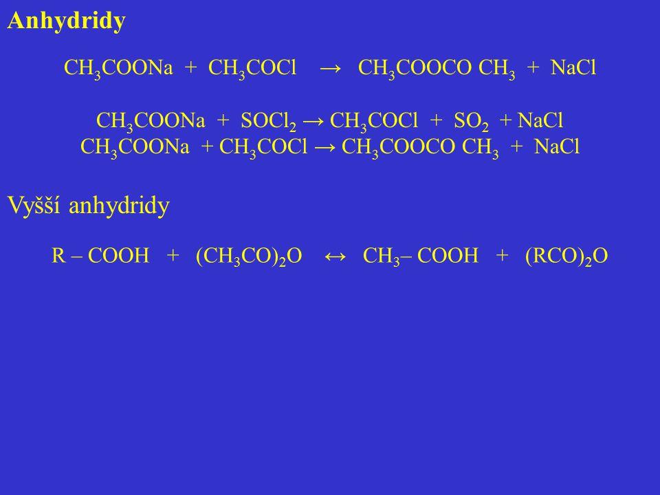 Anhydridy Vyšší anhydridy CH3COONa + CH3COCl → CH3COOCO CH3 + NaCl