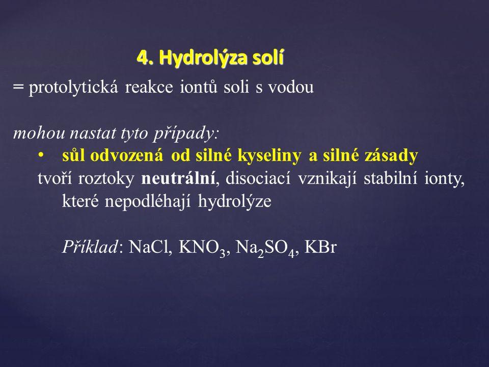 4. Hydrolýza solí = protolytická reakce iontů soli s vodou
