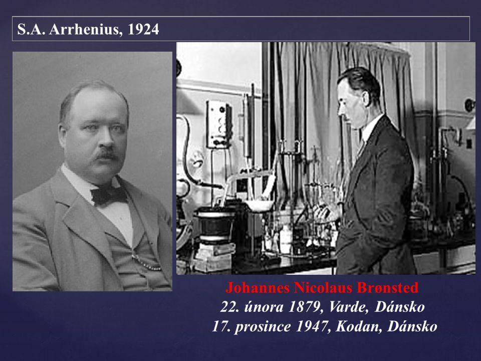 S.A. Arrhenius, 1924 Johannes Nicolaus Brønsted 22.