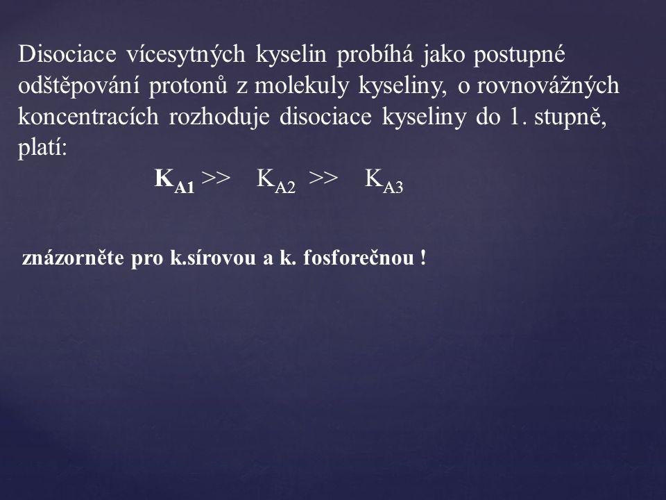 Disociace vícesytných kyselin probíhá jako postupné odštěpování protonů z molekuly kyseliny, o rovnovážných koncentracích rozhoduje disociace kyseliny do 1. stupně, platí:
