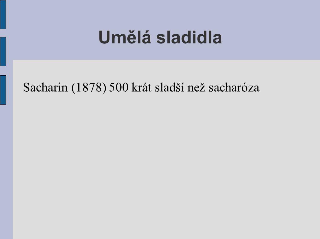 Sacharin (1878) 500 krát sladší než sacharóza