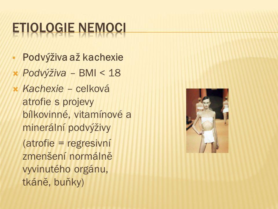 ETIOLOGIE NEMOCI Podvýživa až kachexie Podvýživa – BMI < 18