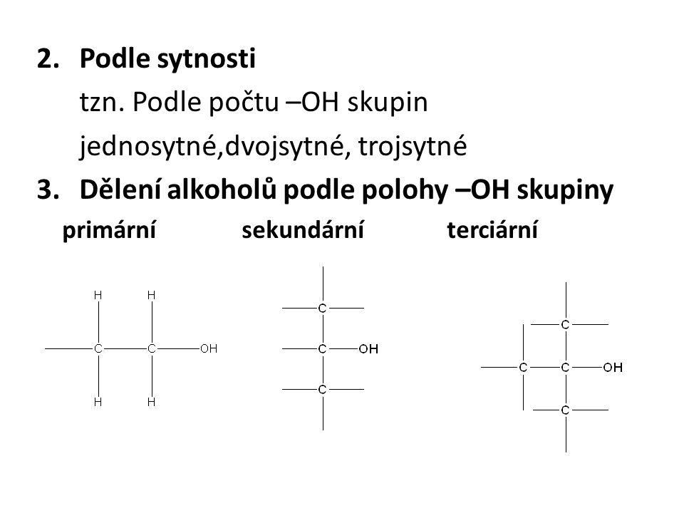 tzn. Podle počtu –OH skupin jednosytné,dvojsytné, trojsytné