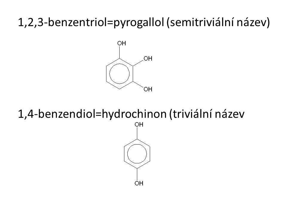 1,2,3-benzentriol=pyrogallol (semitriviální název)