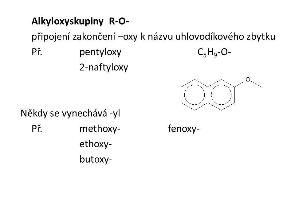 Alkyloxyskupiny R-O- připojení zakončení –oxy k názvu uhlovodíkového zbytku. Př. pentyloxy C5H9-O-