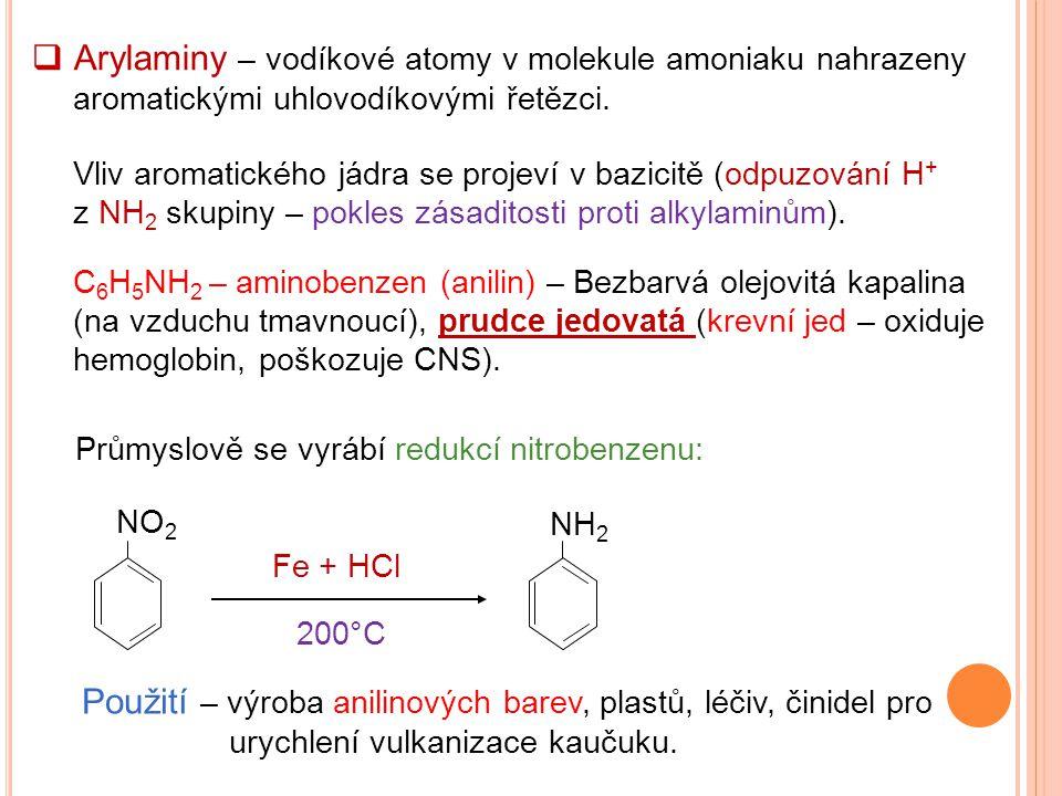 Arylaminy – vodíkové atomy v molekule amoniaku nahrazeny aromatickými uhlovodíkovými řetězci.