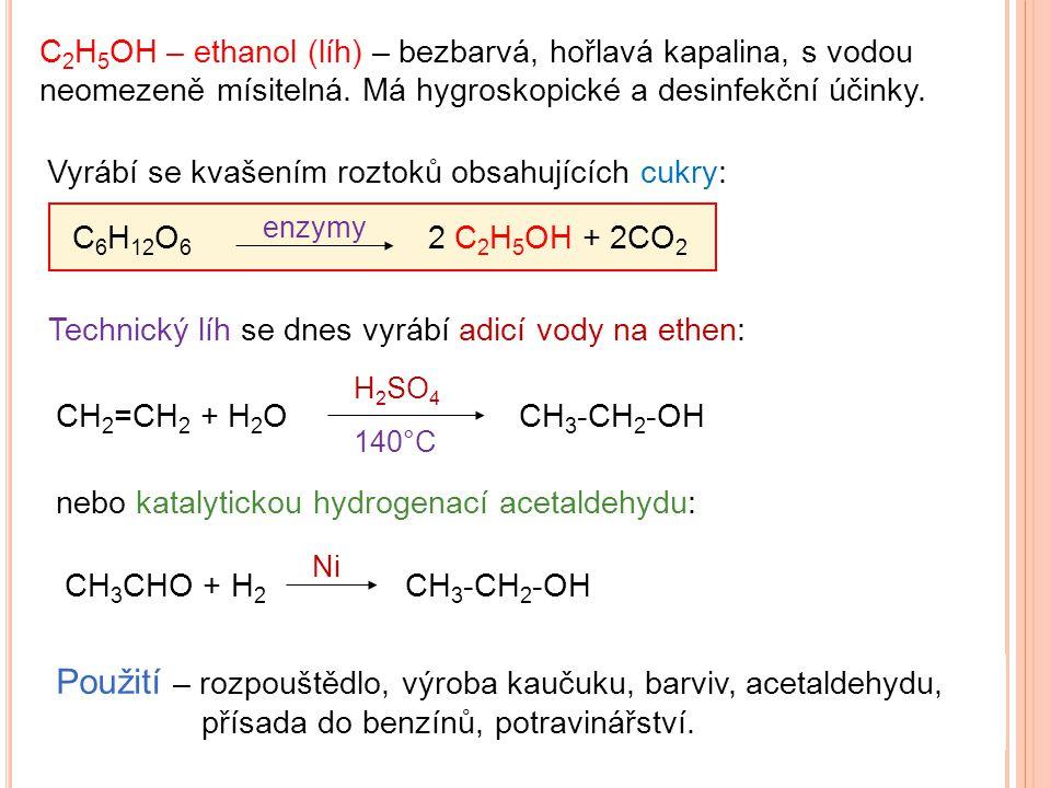 C2H5OH – ethanol (líh) – bezbarvá, hořlavá kapalina, s vodou neomezeně mísitelná. Má hygroskopické a desinfekční účinky.