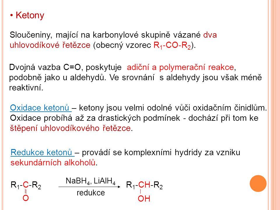 Ketony Sloučeniny, mající na karbonylové skupině vázané dva uhlovodíkové řetězce (obecný vzorec R1-CO-R2).