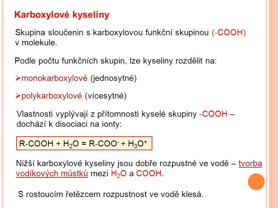 Karboxylové kyseliny Skupina sloučenin s karboxylovou funkční skupinou (-COOH) v molekule. Podle počtu funkčních skupin, lze kyseliny rozdělit na: