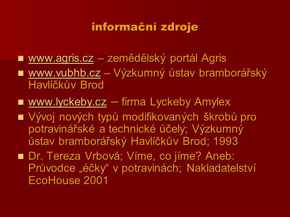 informační zdroje www.agris.cz – zemědělský portál Agris. www.vubhb.cz – Výzkumný ústav bramborářský Havlíčkův Brod.