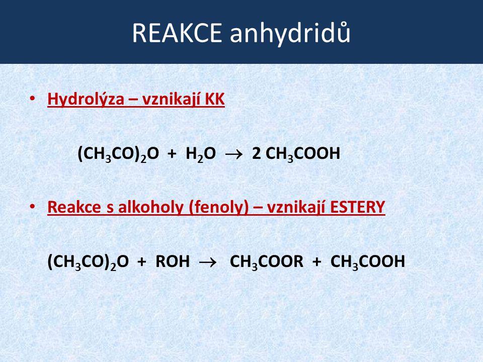 REAKCE anhydridů Hydrolýza – vznikají KK (CH3CO)2O + H2O  2 CH3COOH