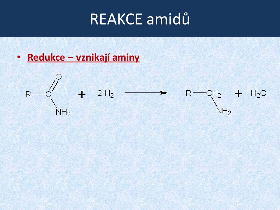 REAKCE amidů Redukce – vznikají aminy