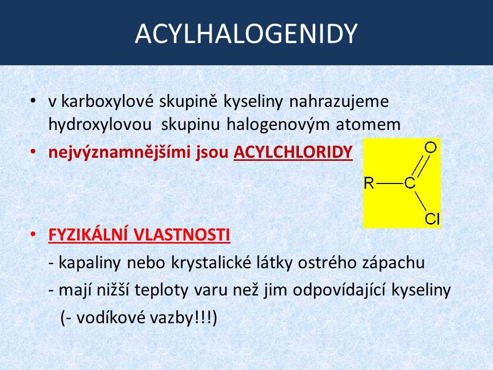 ACYLHALOGENIDY v karboxylové skupině kyseliny nahrazujeme hydroxylovou skupinu halogenovým atomem.