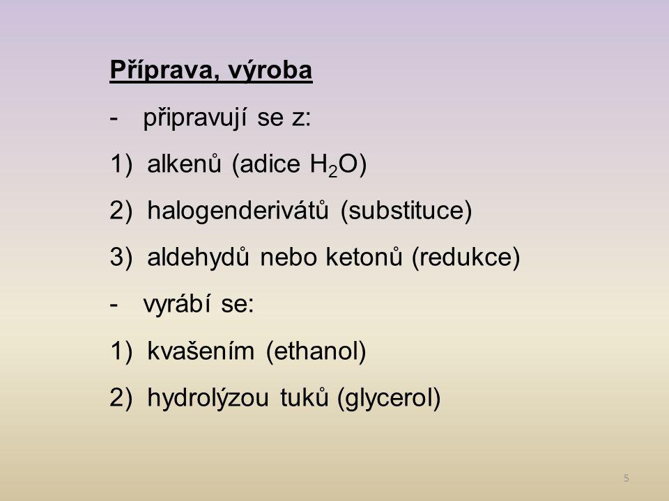 Příprava, výroba připravují se z: alkenů (adice H2O) halogenderivátů (substituce) aldehydů nebo ketonů (redukce)