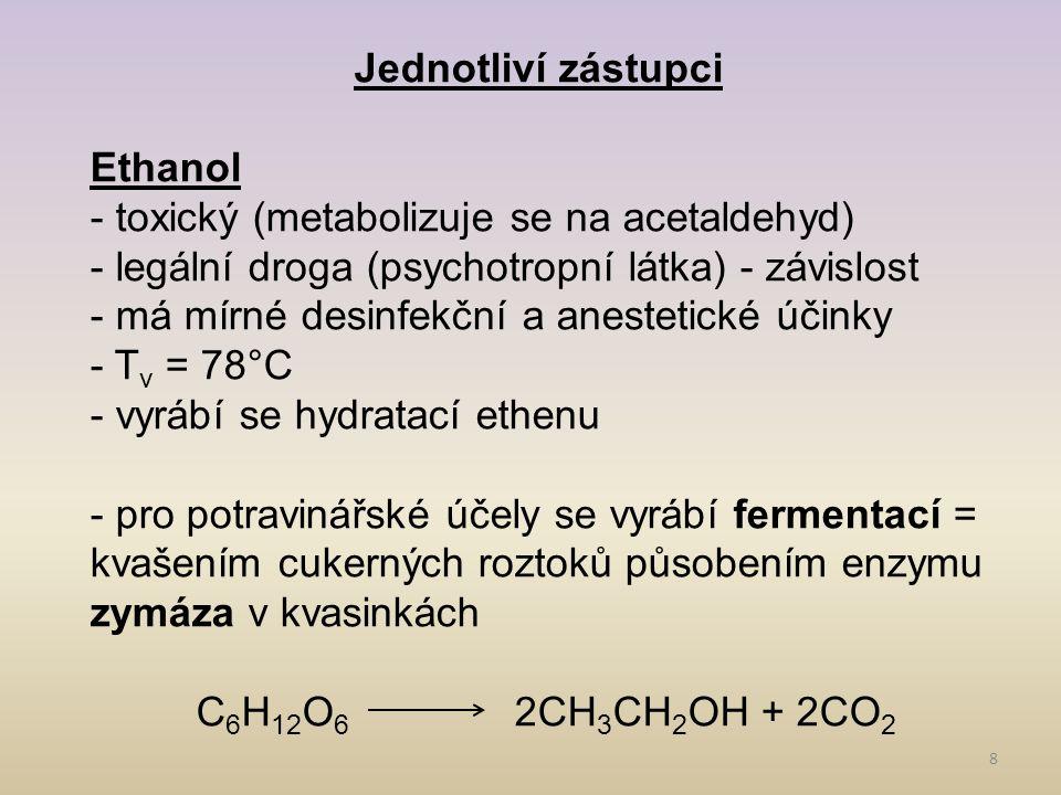 Jednotliví zástupci Ethanol. - toxický (metabolizuje se na acetaldehyd) - legální droga (psychotropní látka) - závislost.