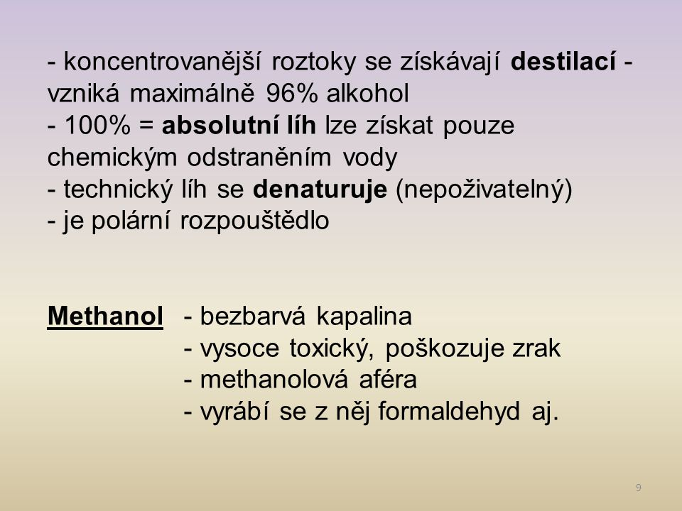 - koncentrovanější roztoky se získávají destilací - vzniká maximálně 96% alkohol