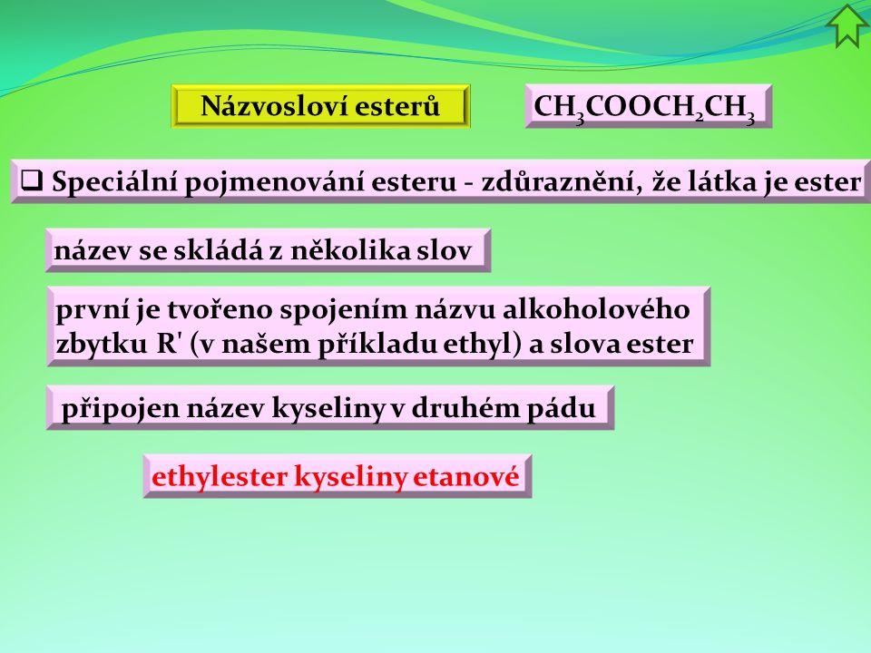 Názvosloví esterů CH3COOCH2CH3. Speciální pojmenování esteru - zdůraznění, že látka je ester. název se skládá z několika slov.
