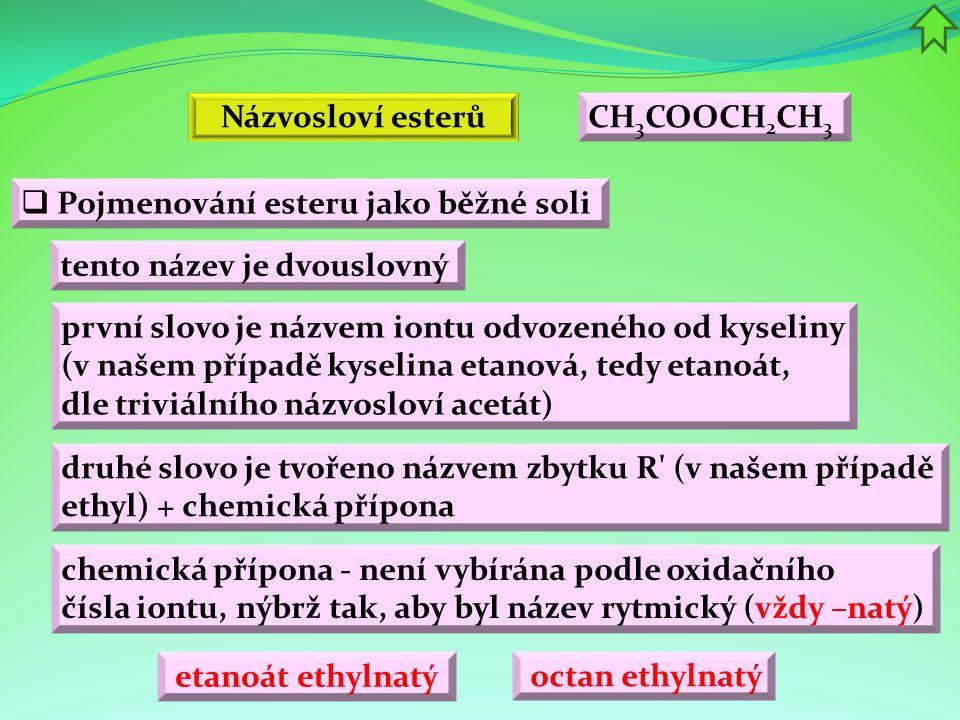 Názvosloví esterů CH3COOCH2CH3. Pojmenování esteru jako běžné soli. tento název je dvouslovný.