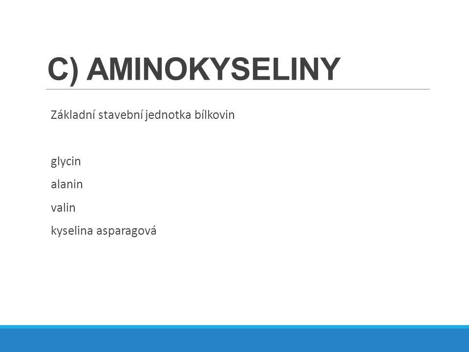 C) AMINOKYSELINY Základní stavební jednotka bílkovin glycin alanin