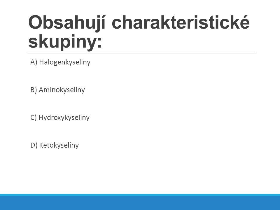 Obsahují charakteristické skupiny: