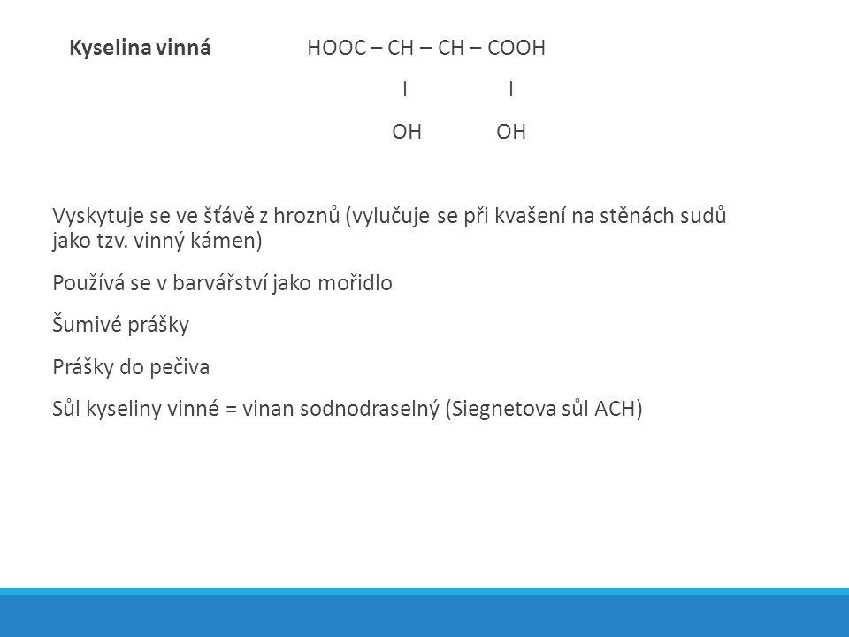 Kyselina vinná HOOC – CH – CH – COOH