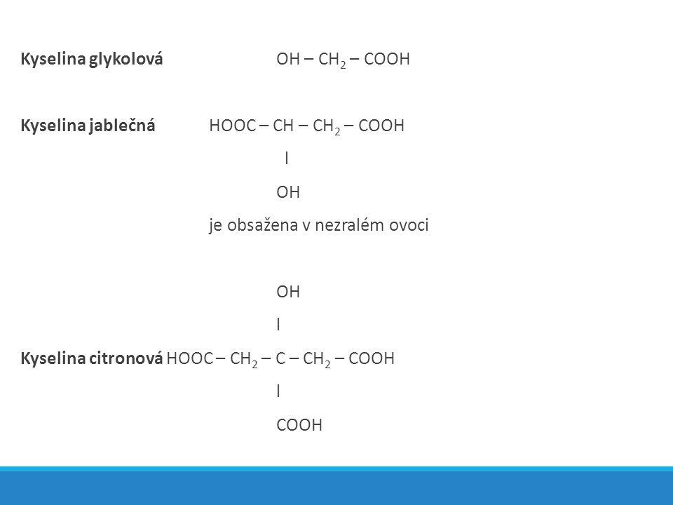 Kyselina glykolová OH – CH2 – COOH